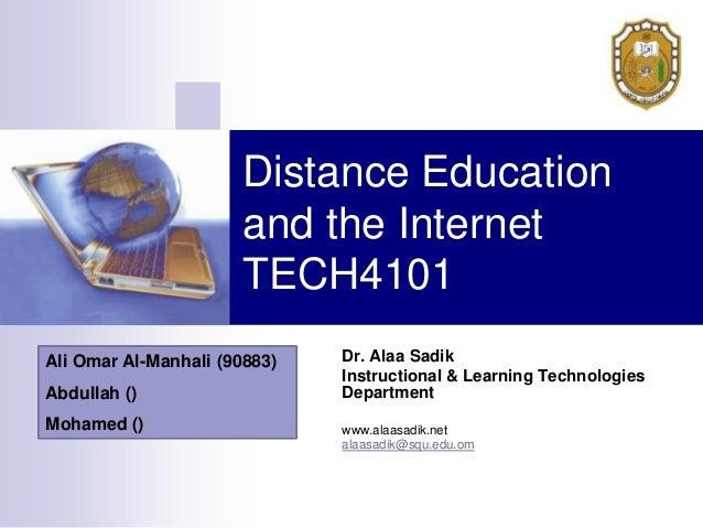Distance Education                      and the Internet                      TECH4101Ali Omar Al-Manhali (90883)   Dr. Al...