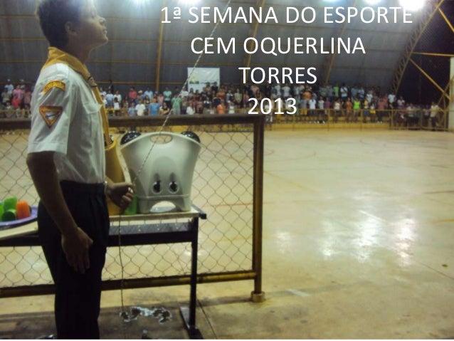 1ª SEMANA DO ESPORTE   CEM OQUERLINA      TORRES       2013