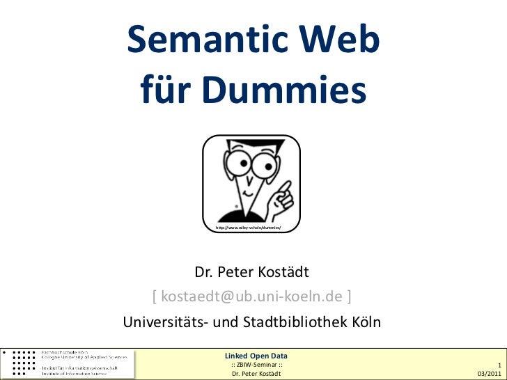 Semantic Web für Dummies             http://www.wiley-vch.de/dummies/           Dr. Peter Kostädt    [ kostaedt@ub.uni-koe...