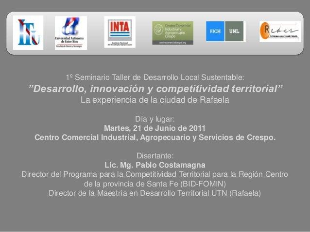 """1º Seminario Taller de Desarrollo Local Sustentable:  """"Desarrollo, innovación y competitividad territorial"""" La experiencia..."""