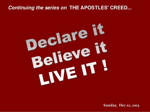 Continuing the series on THE APOSTLES' CREED...  Sunday, Dec 22, 2013