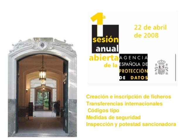 1 Agencia Española de Protección de Datos Creación e inscripción de ficheros Transferencias internacionales Códigos tipo M...