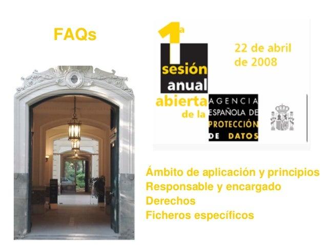 1 Agencia Española de Protección de Datos Ámbito de aplicación y principios Responsable y encargado Derechos Ficheros espe...