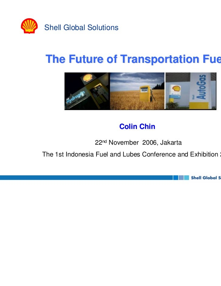 Shell Global Solutions The Future of Transportation Fuels                         Colin Chin                 22nd November...