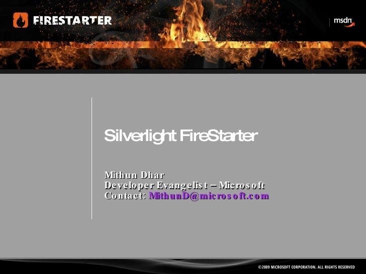 Silverlight FireStarter Mithun Dhar Developer Evangelist – Microsoft  Contact:  [email_address]