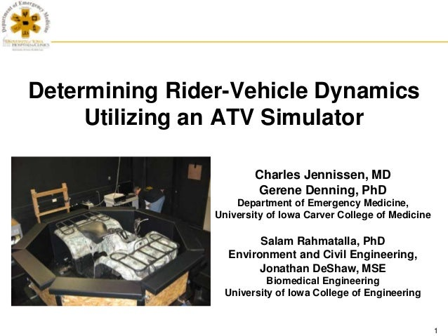 Determining Rider-Vehicle Dynamics     Utilizing an ATV Simulator                        Charles Jennissen, MD            ...