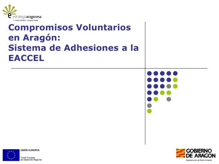 Compromisos Voluntariosen Aragón:Sistema de Adhesiones a laEACCEL