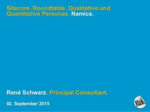 Sitecore. Roundtable. Qualitative und Quantitative Personas. Namics. René Schwarz. Principal Consultant. 02. September 2015