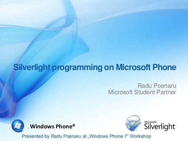 "Presented by Radu Poenaru at ""Windows Phone 7"" Workshop ® Windows Phone® Silverlight programming on Microsoft Phone Radu P..."