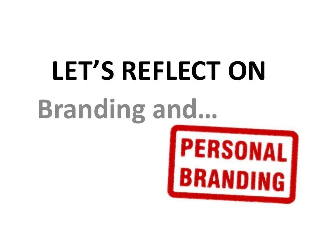 LET'S REFLECT ON Branding and…