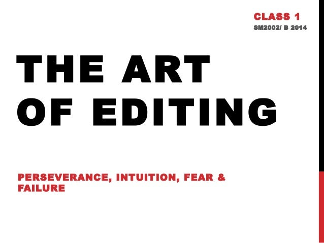 CLASS 1 SM2002/ B 2014  THE ART OF EDITING PERSEVERANCE, INTUITION, FEAR & FAILURE