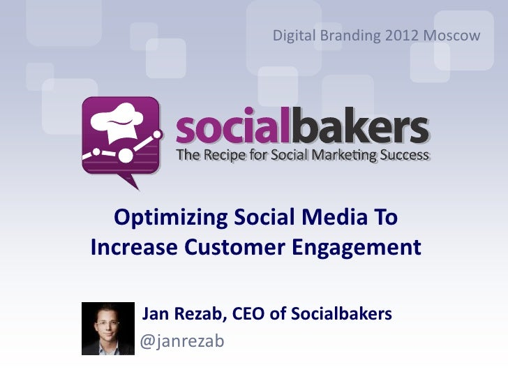 Digital Branding 2012 Moscow  Optimizing Social Media ToIncrease Customer Engagement    Jan Rezab, CEO of Socialbakers    ...