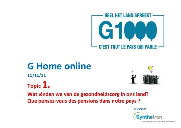 G Home online11/11/11Topic   1.Wat vinden we van de gezondheidszorg in ons land?Que pensez-vous des pensions dans notre pa...