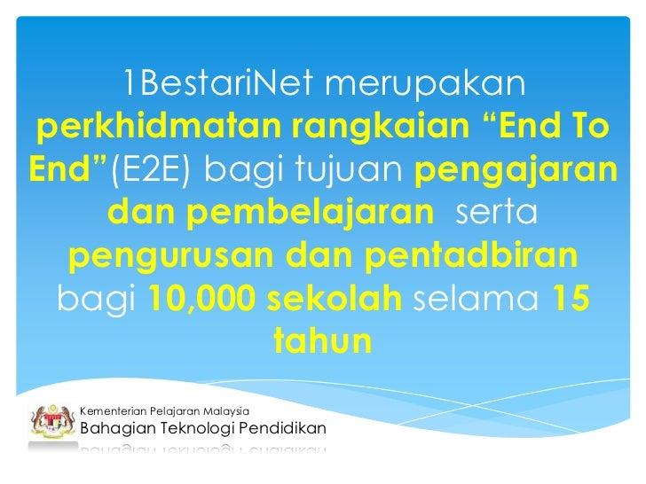 """1BestariNet merupakanperkhidmatan rangkaian """"End ToEnd""""(E2E) bagi tujuan pengajaran    dan pembelajaran serta  pengurusan ..."""