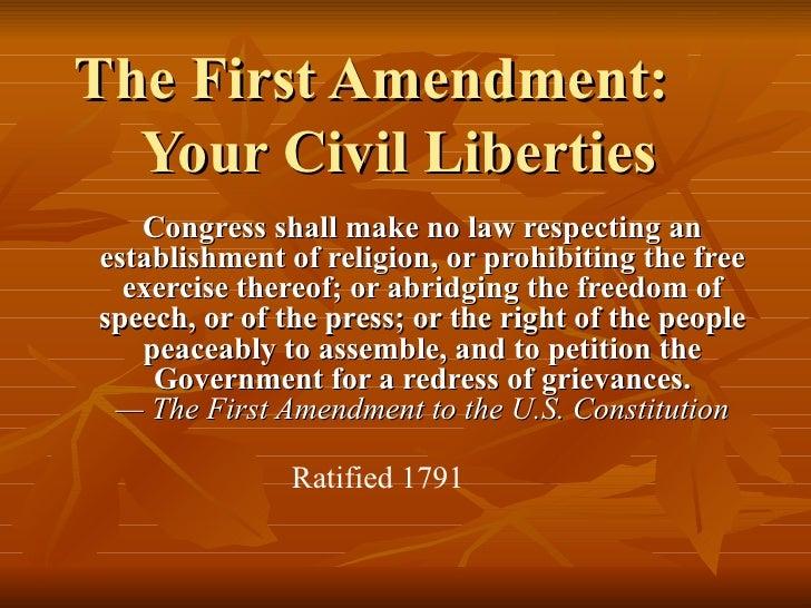 The First Amendment: Your Civil Liberties Congress shall make no law respecting an establishment of religion, or prohibiti...