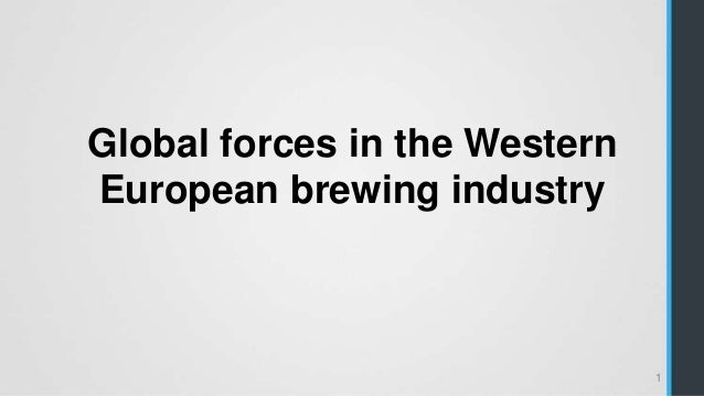 pestel analysis of global forces and western european brewing industry Pestle and swot analysis of volkswagen ag 2016-2017 some of the macro factors that will be looked later in the pestle analysis include an adverse economic situation in western europe.