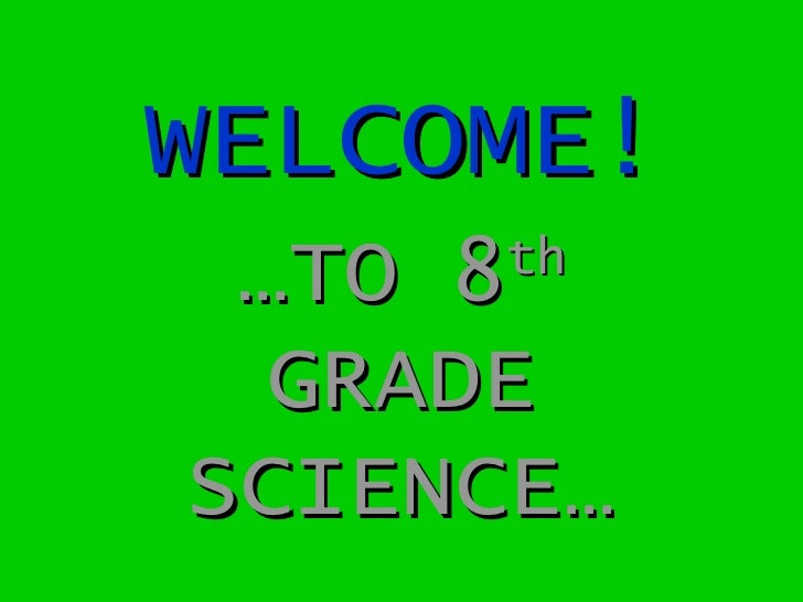 WELCOME! … TO 8 th  GRADE SCIENCE…