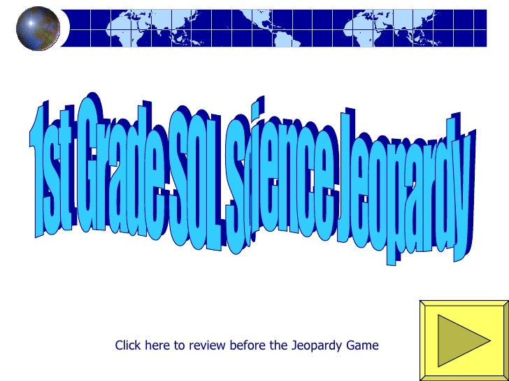 1st Grade SOL Science Jeopardy Click here   to review before the Jeopardy Game