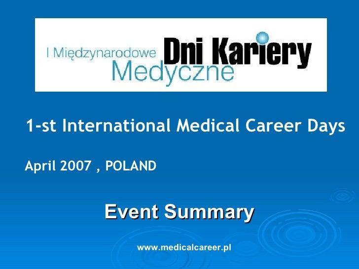 Event Summary 1-st International Medical Career Days April 2007 , POLAND www.medicalcareer.pl