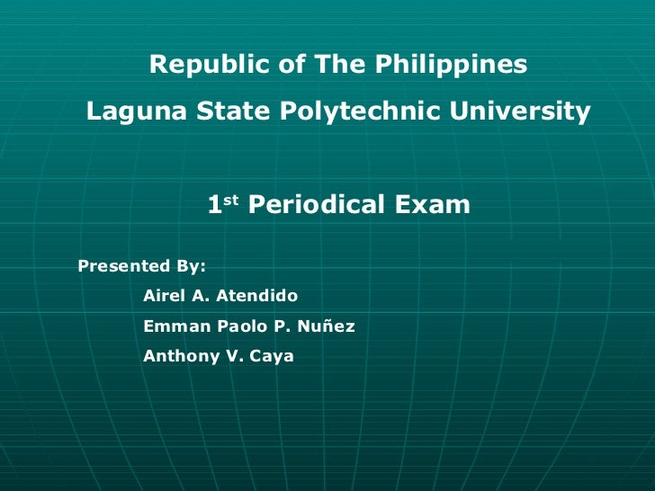 Republic of The Philippines Laguna State Polytechnic University 1 st  Periodical Exam Presented By: Airel A. Atendido Emma...