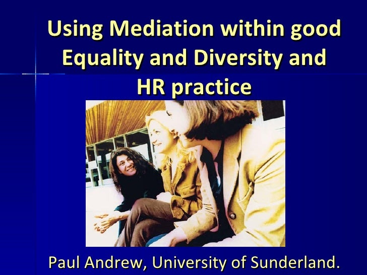 Using Mediation within good Equality and Diversity and HR practice <ul><li>Paul Andrew, University of Sunderland. </li></ul>