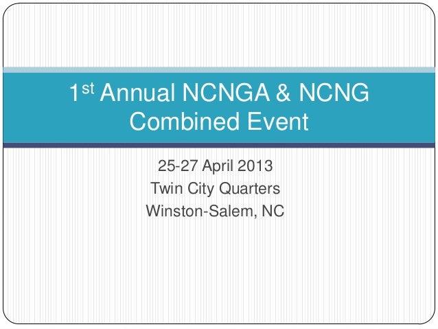 25-27 April 2013Twin City QuartersWinston-Salem, NC1st Annual NCNGA & NCNGCombined Event