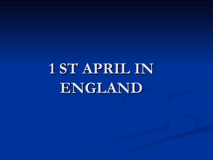 1 ST APRIL IN ENGLAND