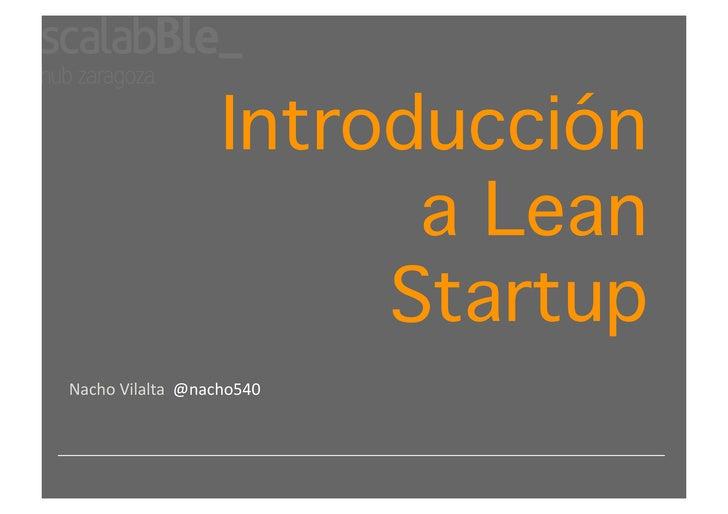 Introducción                         a Lean                        StartupNachoVilalta@nacho540