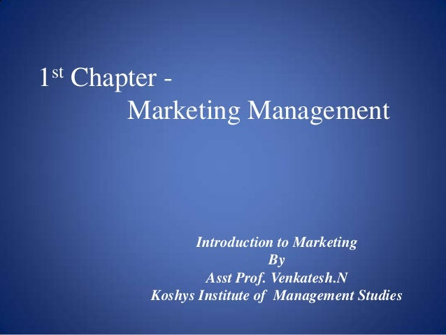 1st Chapter Marketing Management  Introduction to Marketing By Asst Prof. Venkatesh.N Koshys Institute of Management Studi...