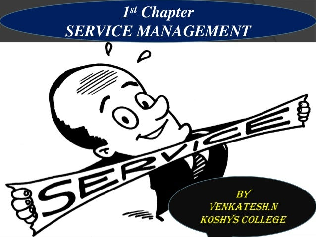 By Venkatesh.N By Venkatesh.N Koshys college 1st Chapter SERVICE MANAGEMENT