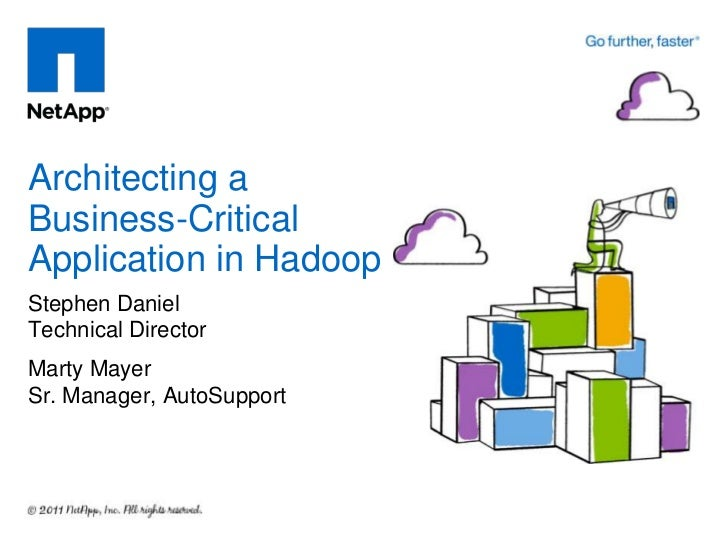 Architecting aBusiness-CriticalApplication in HadoopStephen DanielTechnical DirectorMarty MayerSr. Manager, AutoSupport