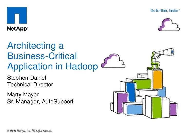 Hadoop World 2011: Architecting a Business-Critical Application in Hadoop - Stephen Daniel, NetApp