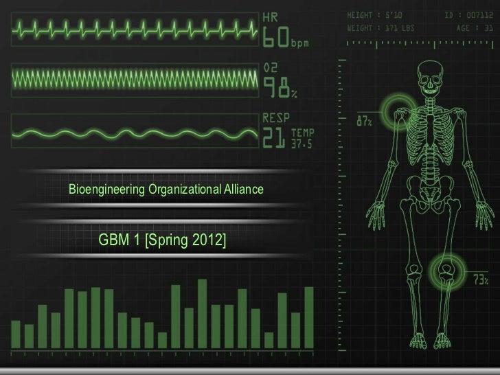 Bioengineering Organizational Alliance     GBM 1 [Spring 2012]