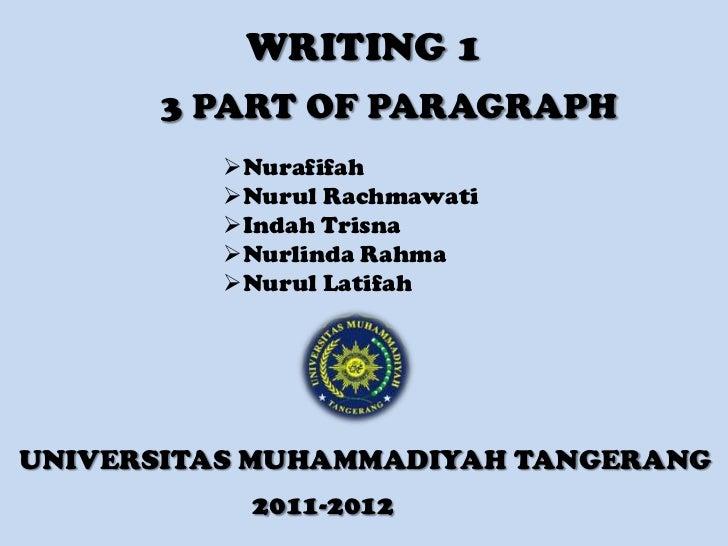 WRITING 1      3 PART OF PARAGRAPH          Nurafifah          Nurul Rachmawati          Indah Trisna          Nurlind...