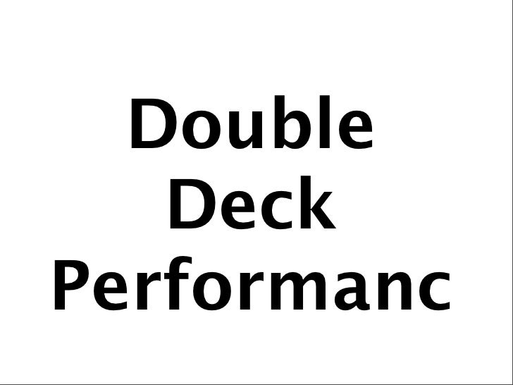 Double    Deck Performanc