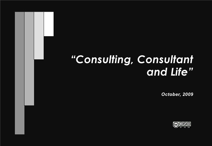"""""""Consulting, Consultant               and Life""""                 October, 2009"""