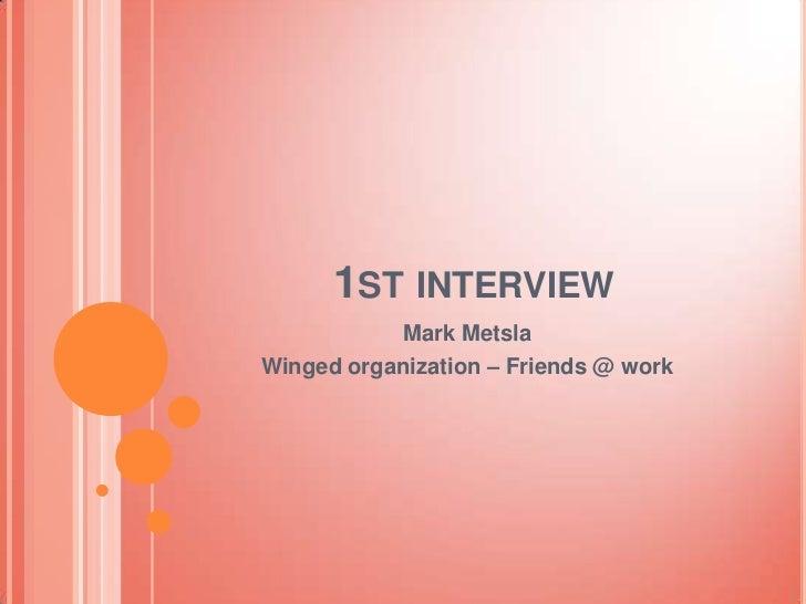 1ST INTERVIEW            Mark MetslaWinged organization – Friends @ work