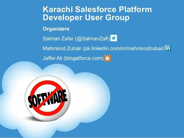 Karachi Salesforce PlatformDeveloper User GroupOrganizersSalman Zafar (@SalmanZafr)Mahmood Zubair (pk.linkedin.com/in/mahm...