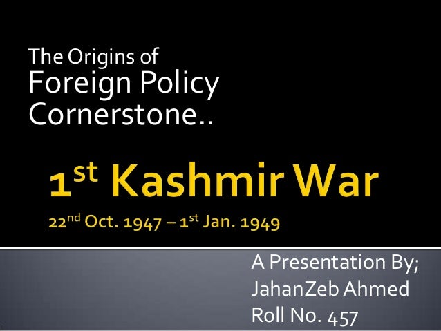 The Origins of Foreign Policy Cornerstone.. A Presentation By; JahanZeb Ahmed Roll No. 457