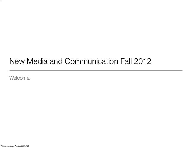 New Media and Communication Fall 2012      Welcome.Wednesday, August 29, 12