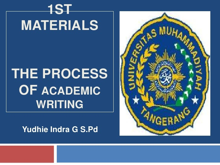 1st MaterialsThe Process of Academic Writing<br />YudhieIndra G S.Pd<br />