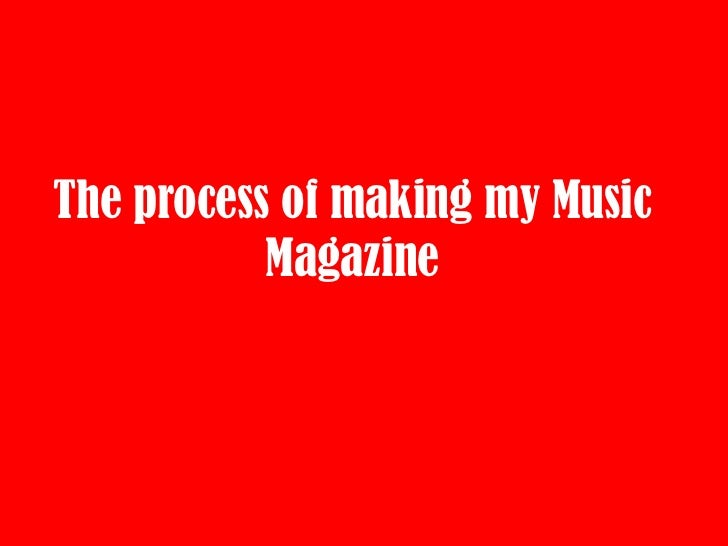 The process of making my Music           Magazine