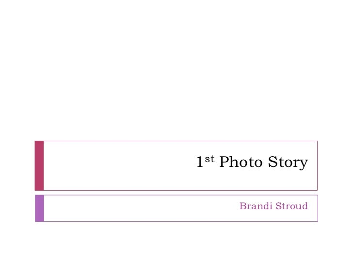 1st Photo Story<br />Brandi Stroud<br />