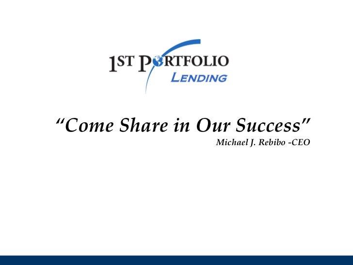 """""""Come Share in Our Success""""                 Michael J. Rebibo -CEO"""