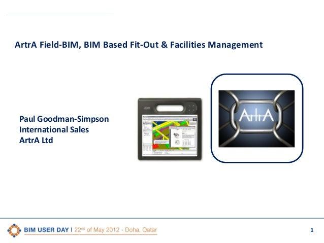 ArtrA Field-BIM, BIM Based Fit-Out & Facilities Management  Paul Goodman-Simpson International Sales ArtrA Ltd  1