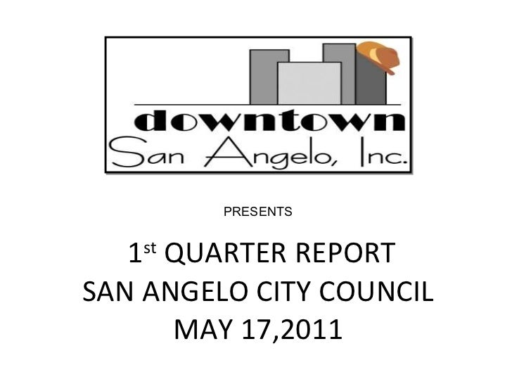 City Council May 17, 2011 Downtown San Angelo 1st Quarter City Report