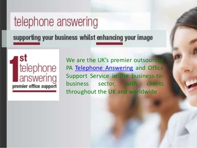 We are the UK's premier outsourcedPA Telephone Answering and OfficeSupport Service in the business-to-business sector, wit...