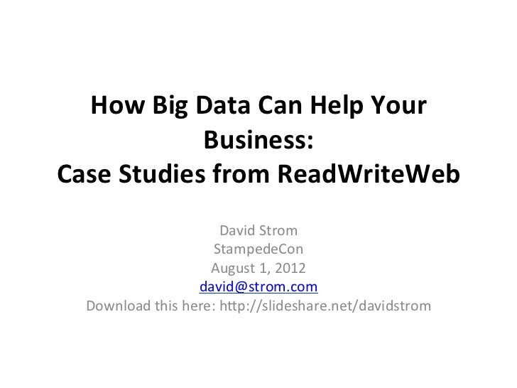How	  Big	  Data	  Can	  Help	  Your	                  Business:	  	  Case	  Studies	  from	  ReadWriteWeb	               ...