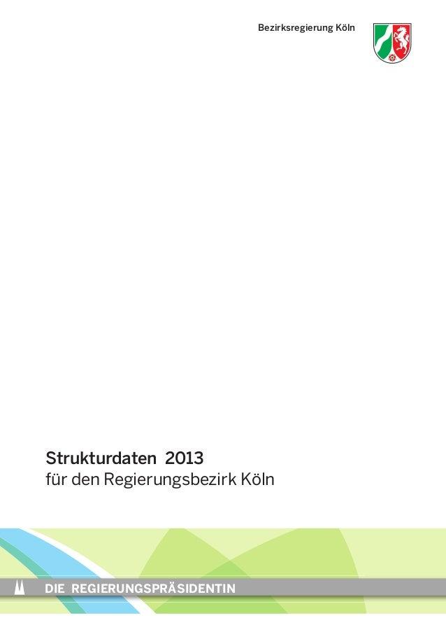 DIE REGIERUNGSPRÄSIDENTIN Bezirksregierung Köln Strukturdaten 2013 für den Regierungsbezirk Köln