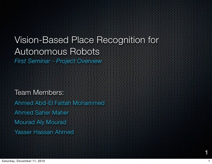 Vision-Based Place Recognition for       Autonomous Robots       First Seminar - Project Overview       Team Members:     ...